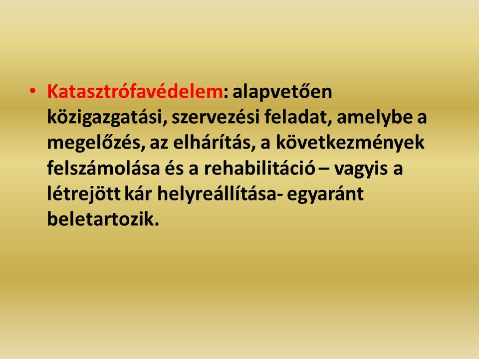 Katasztrófavédelem: alapvetően közigazgatási, szervezési feladat, amelybe a megelőzés, az elhárítás, a következmények felszámolása és a rehabilitáció