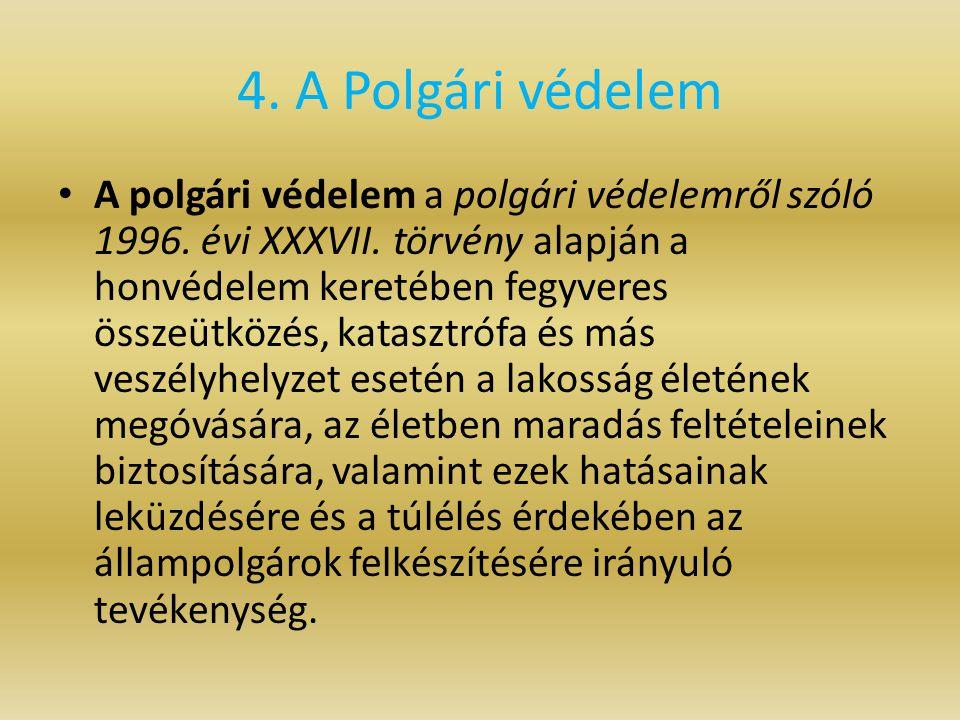 4. A Polgári védelem A polgári védelem a polgári védelemről szóló 1996. évi XXXVII. törvény alapján a honvédelem keretében fegyveres összeütközés, kat