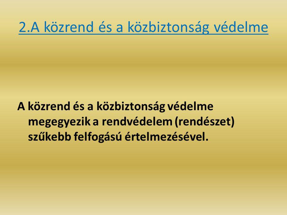 2.A közrend és a közbiztonság védelme A közrend és a közbiztonság védelme megegyezik a rendvédelem (rendészet) szűkebb felfogású értelmezésével.