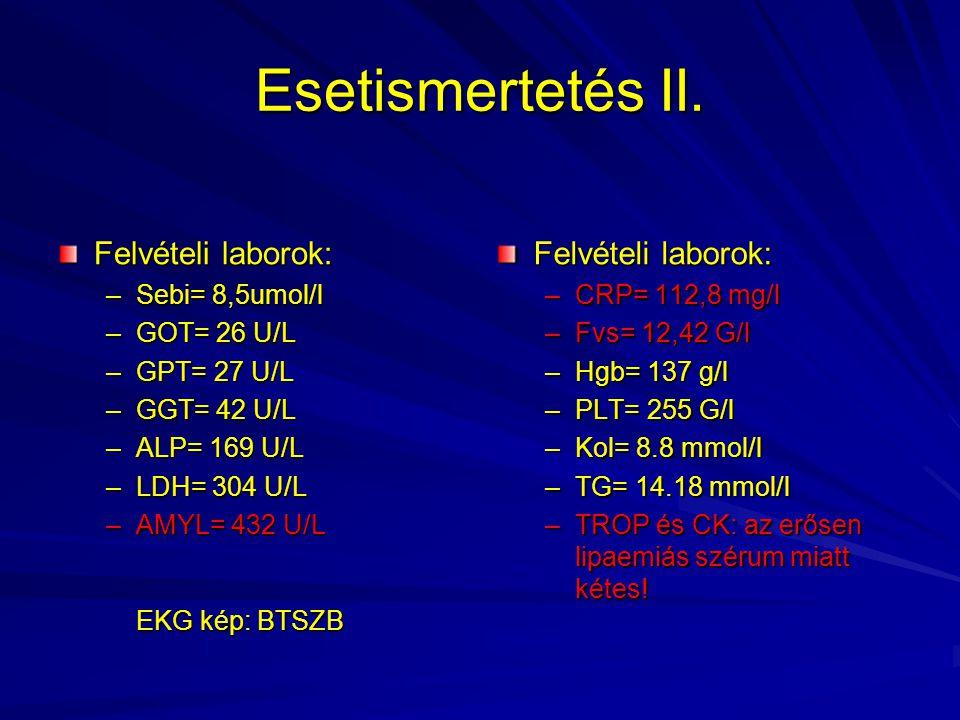 Esetismertetés II. Felvételi laborok: –Sebi= 8,5umol/l –GOT= 26 U/L –GPT= 27 U/L –GGT= 42 U/L –ALP= 169 U/L –LDH= 304 U/L –AMYL= 432 U/L EKG kép: BTSZ