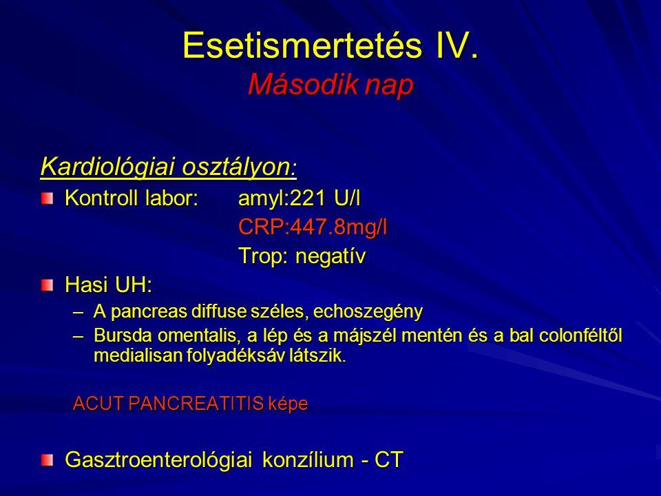 Esetismertetés IV. Második nap Kardiológiai osztályon : Kontroll labor: amyl:221 U/l CRP:447.8mg/l CRP:447.8mg/l Trop: negatív Trop: negatív Hasi UH: