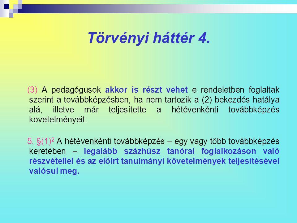 Törvényi háttér 4. (3) A pedagógusok akkor is részt vehet e rendeletben foglaltak szerint a továbbképzésben, ha nem tartozik a (2) bekezdés hatálya al