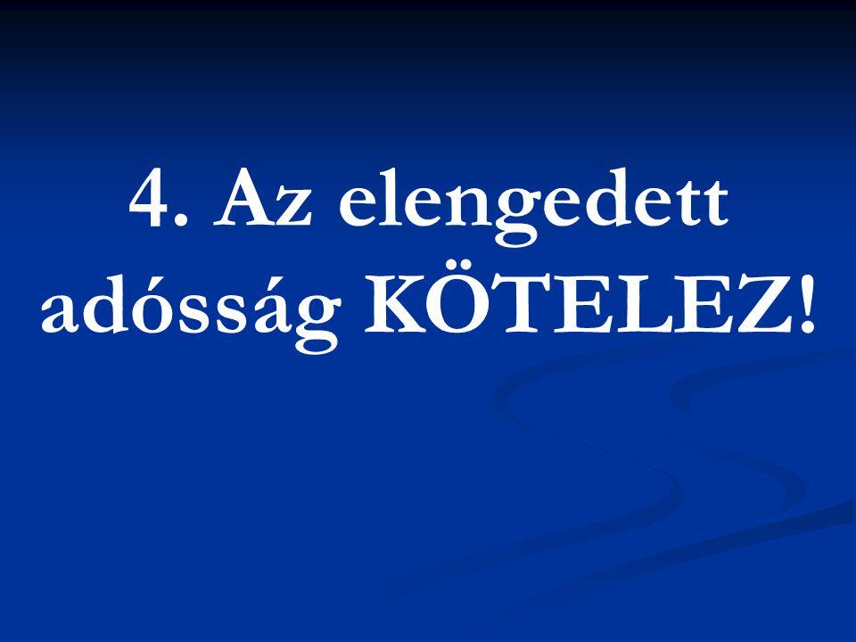 4. Az elengedett adósság KÖTELEZ!