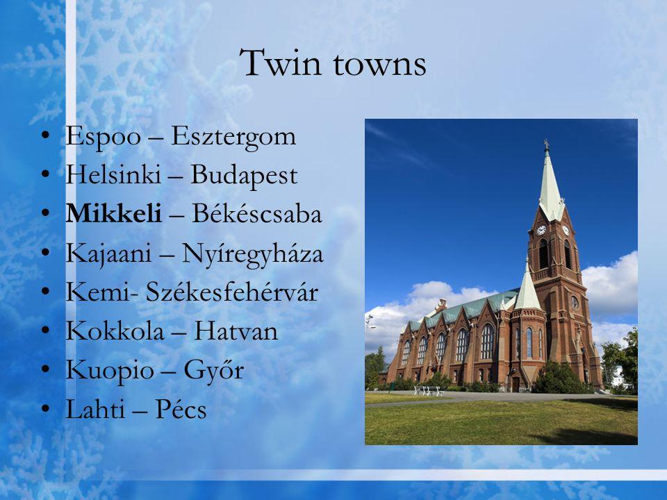 Twin towns Espoo – Esztergom Helsinki – Budapest Mikkeli – Békéscsaba Kajaani – Nyíregyháza Kemi- Székesfehérvár Kokkola – Hatvan Kuopio – Győr Lahti