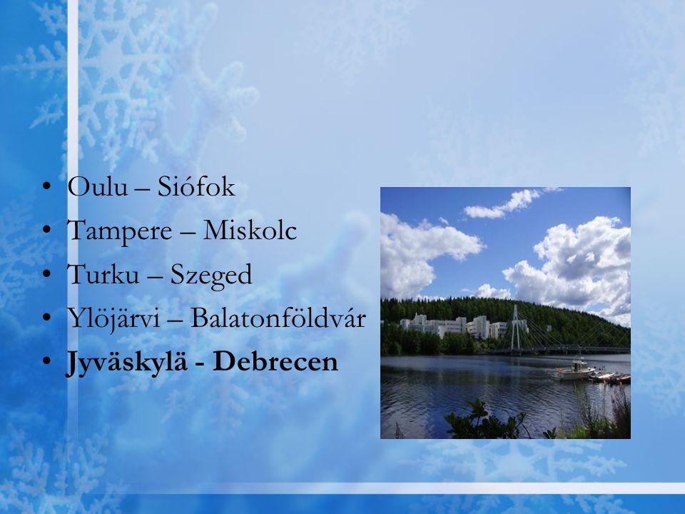 Oulu – Siófok Tampere – Miskolc Turku – Szeged Ylöjärvi – Balatonföldvár Jyväskylä - Debrecen