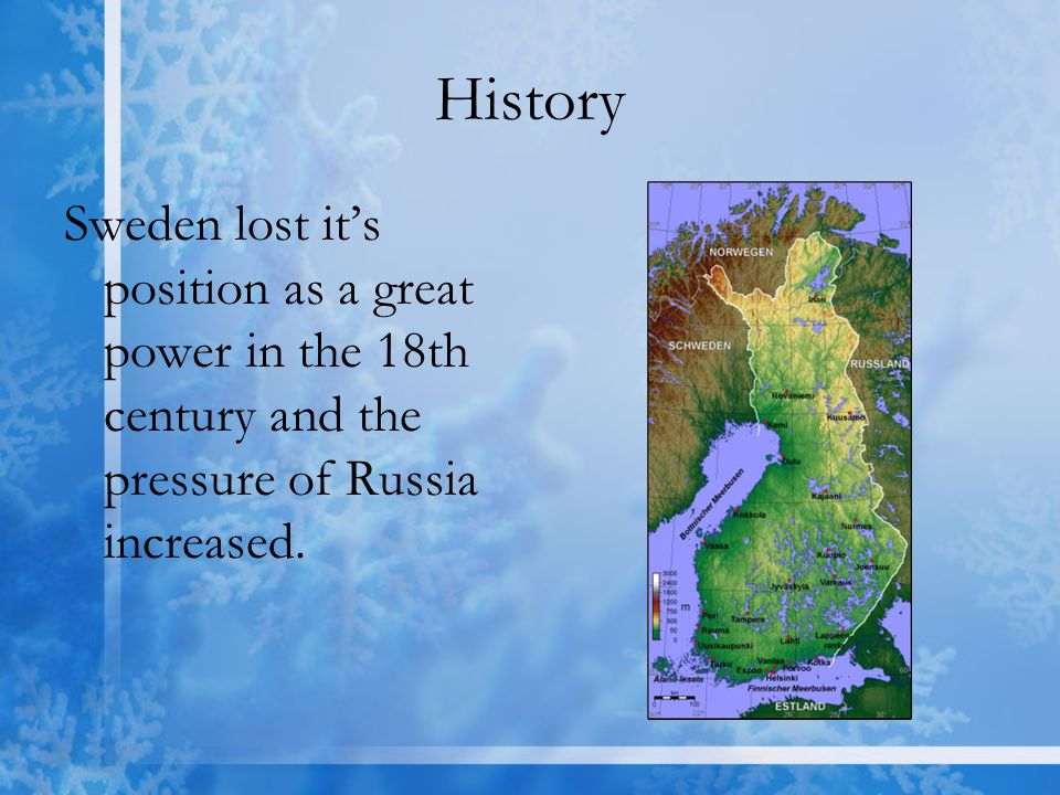 History Sweden lost it's position as a great power in the 18th century and the pressure of Russia increased.