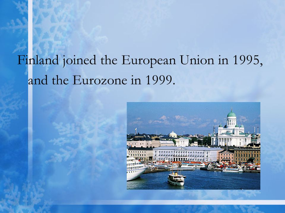 Finland joined the European Union in 1995, and the Eurozone in 1999.