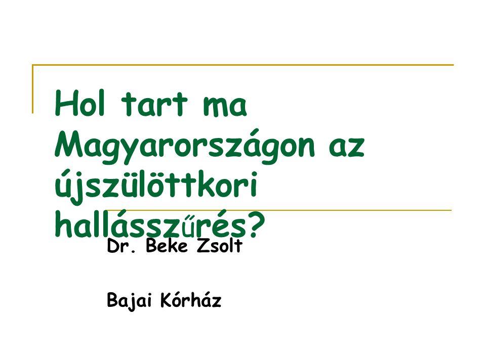 Hol tart ma Magyarországon az újszülöttkori hallássz ű rés? Dr. Beke Zsolt Bajai Kórház