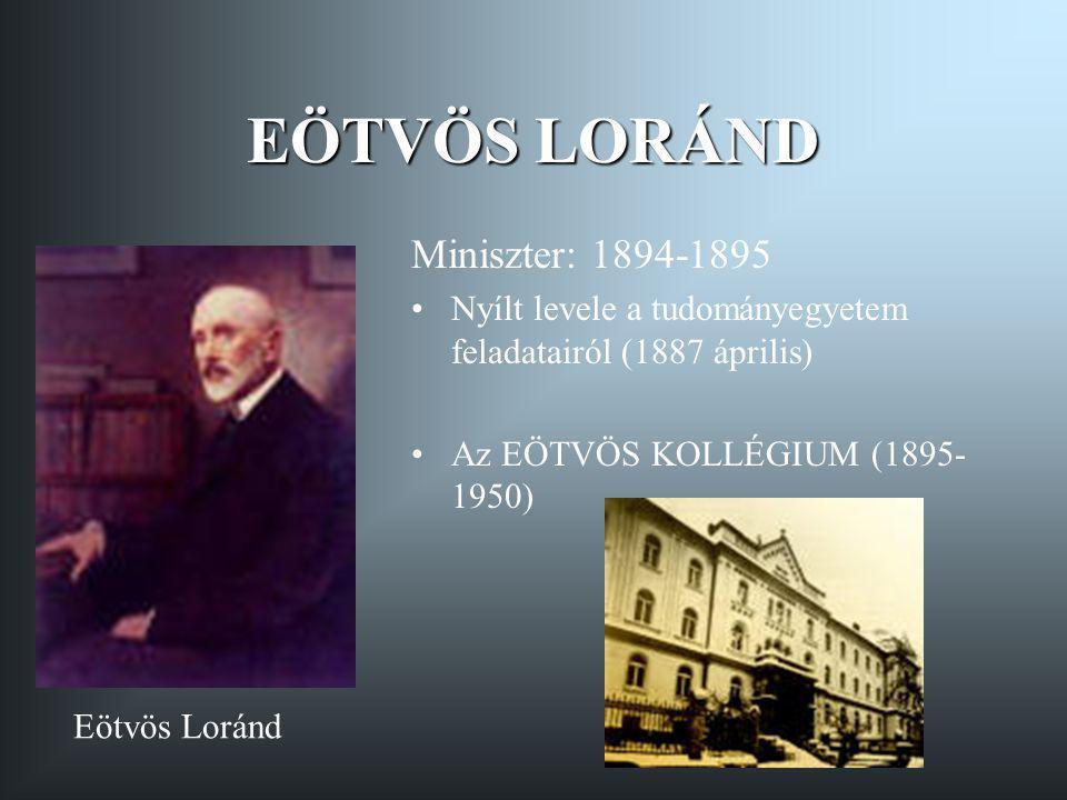EÖTVÖS LORÁND Miniszter: 1894-1895 Nyílt levele a tudományegyetem feladatairól (1887 április) Az EÖTVÖS KOLLÉGIUM (1895- 1950) Eötvös Loránd