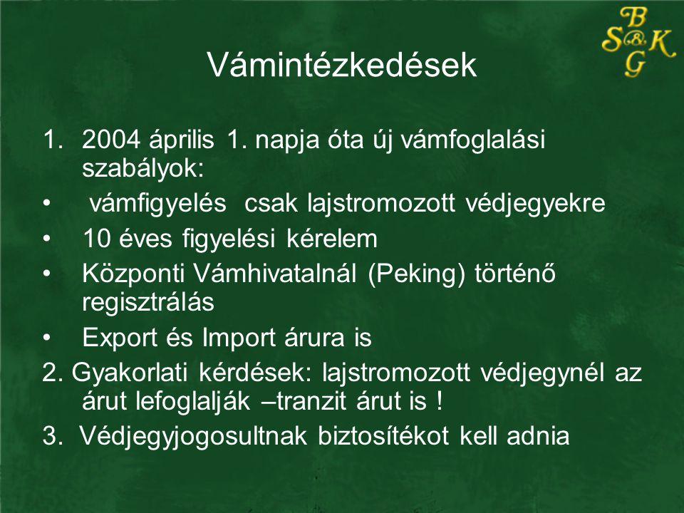 Vámintézkedések 1.2004 április 1. napja óta új vámfoglalási szabályok: vámfigyelés csak lajstromozott védjegyekre 10 éves figyelési kérelem Központi V