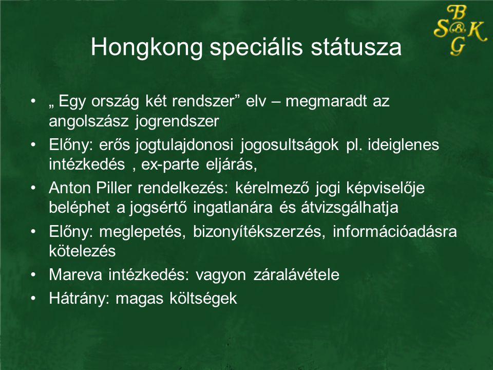 """Hongkong speciális státusza """" Egy ország két rendszer"""" elv – megmaradt az angolszász jogrendszer Előny: erős jogtulajdonosi jogosultságok pl. ideiglen"""