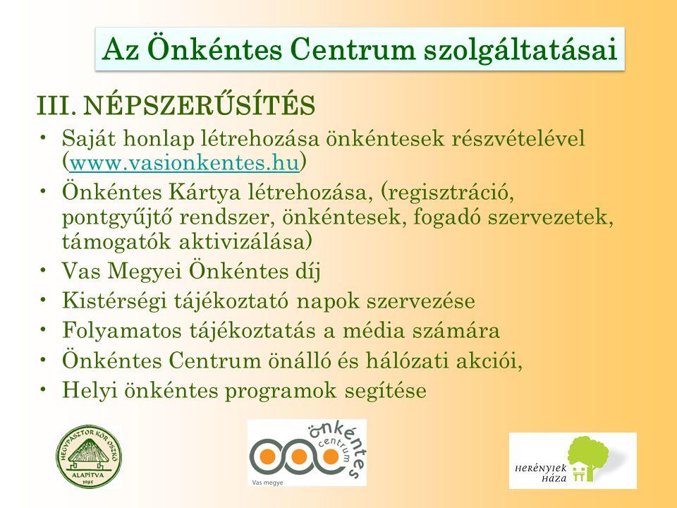 Az Önkéntes Centrum szolgáltatásai III. NÉPSZERŰSÍTÉS Saját honlap létrehozása önkéntesek részvételével (www.vasionkentes.hu)www.vasionkentes.hu Önkén
