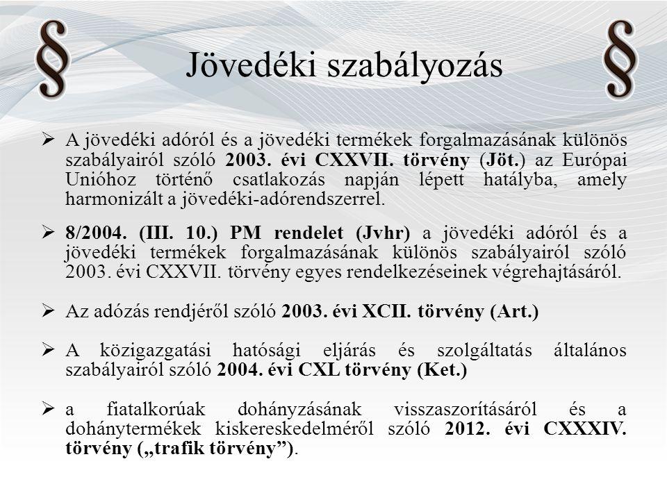 Jövedéki szabályozás  A jövedéki adóról és a jövedéki termékek forgalmazásának különös szabályairól szóló 2003.
