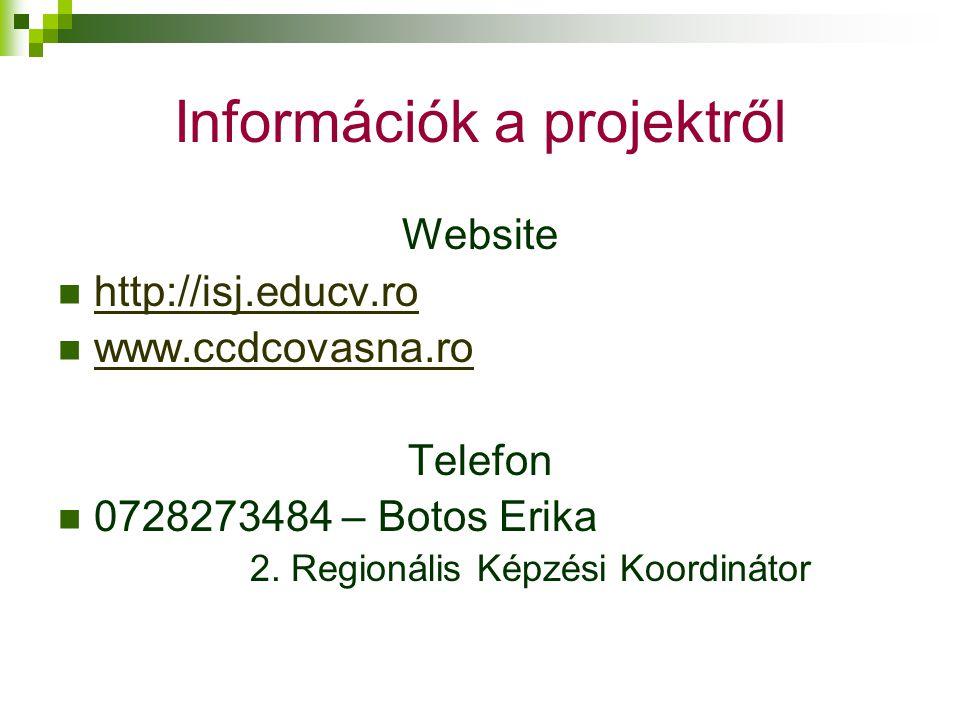 Információk a projektről Website http://isj.educv.ro www.ccdcovasna.ro Telefon 0728273484 – Botos Erika 2. Regionális Képzési Koordinátor