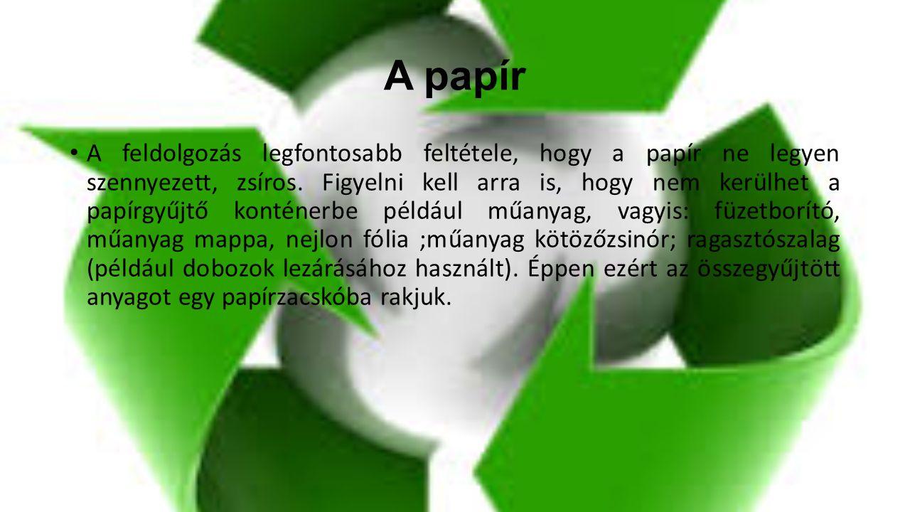 A papír A feldolgozás legfontosabb feltétele, hogy a papír ne legyen szennyezett, zsíros. Figyelni kell arra is, hogy nem kerülhet a papírgyűjtő konté