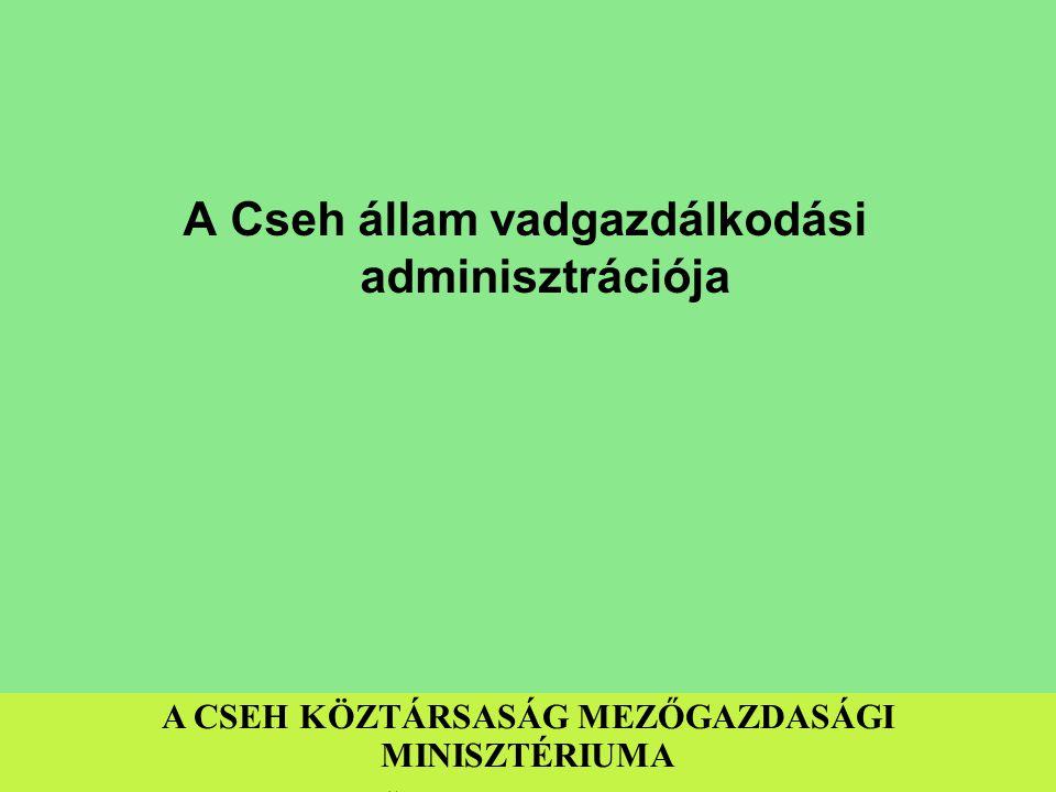 A Cseh állam vadgazdálkodási adminisztrációja A CSEH KÖZTÁRSASÁG MEZŐGAZDASÁGI MINISZTÉRIUMA Martin Žižka, Ph.D. – erdészeti osztály