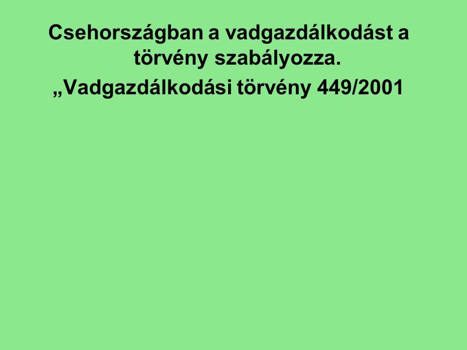 """Csehországban a vadgazdálkodást a törvény szabályozza. """"Vadgazdálkodási törvény 449/2001"""