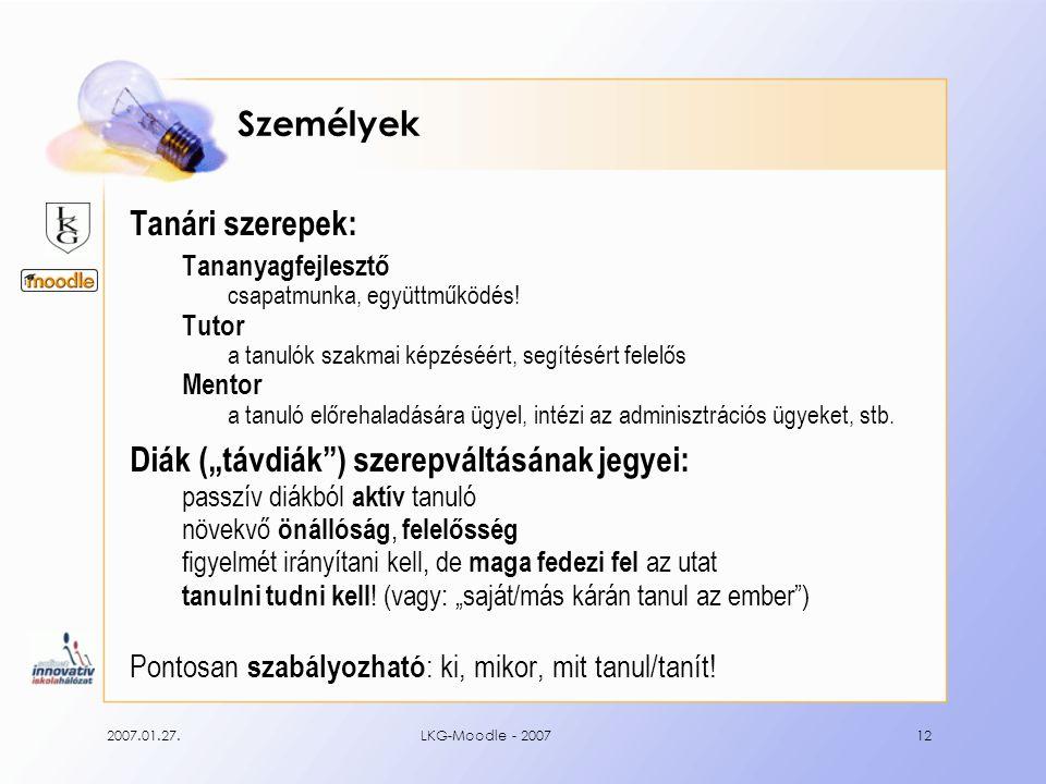 2007.01.27.LKG-Moodle - 200712 Személyek Tanári szerepek: Tananyagfejlesztő csapatmunka, együttműködés.