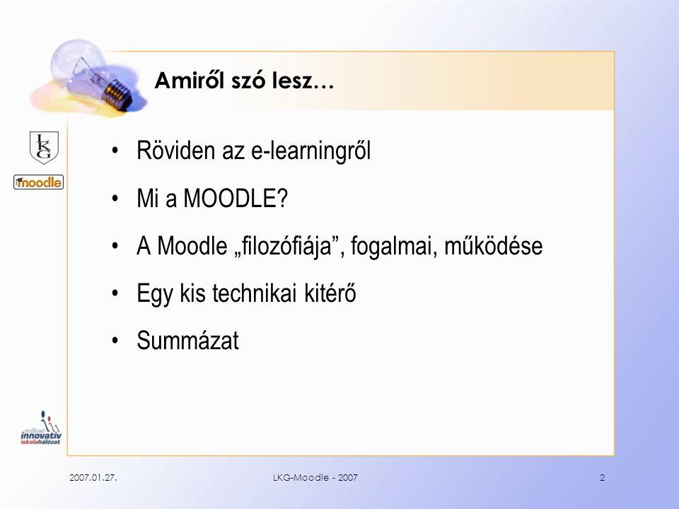 """2007.01.27.LKG-Moodle - 20072 Amiről szó lesz… Röviden az e-learningről Mi a MOODLE? A Moodle """"filozófiája"""", fogalmai, működése Egy kis technikai kité"""