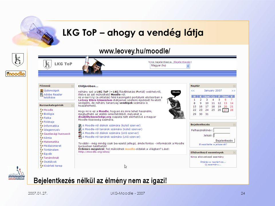 2007.01.27.LKG-Moodle - 200724 LKG ToP – ahogy a vendég látja www.leovey.hu/moodle/ Bejelentkezés nélkül az élmény nem az igazi!