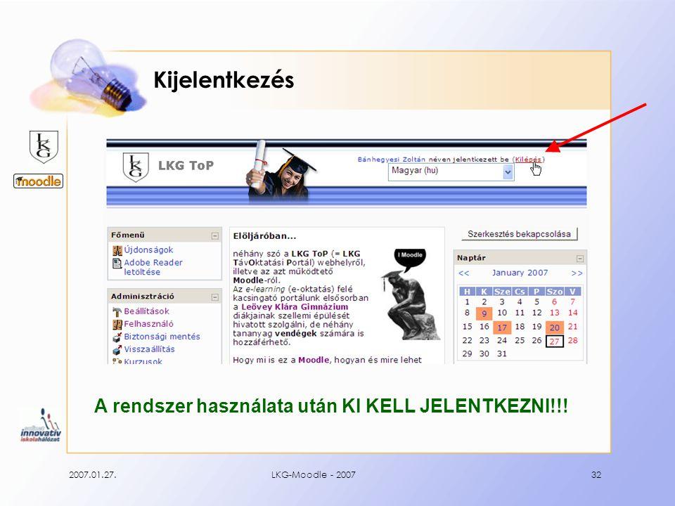 2007.01.27.LKG-Moodle - 200732 Kijelentkezés A rendszer használata után KI KELL JELENTKEZNI!!!