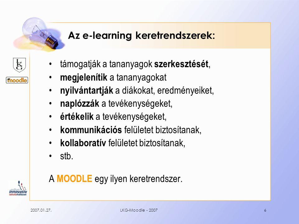 2007.01.27.LKG-Moodle - 20076 Az e-learning keretrendszerek: támogatják a tananyagok szerkesztését, megjelenítik a tananyagokat nyilvántartják a diákokat, eredményeiket, naplózzák a tevékenységeket, értékelik a tevékenységeket, kommunikációs felületet biztosítanak, kollaboratív felületet biztosítanak, stb.