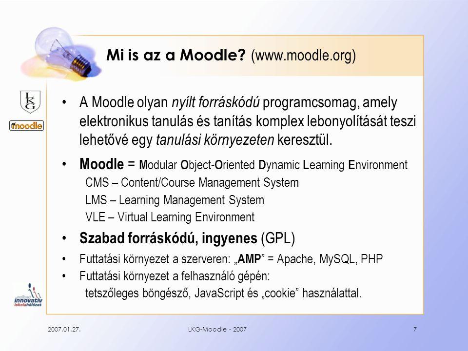 2007.01.27.LKG-Moodle - 20077 Mi is az a Moodle? (www.moodle.org) A Moodle olyan nyílt forráskódú programcsomag, amely elektronikus tanulás és tanítás