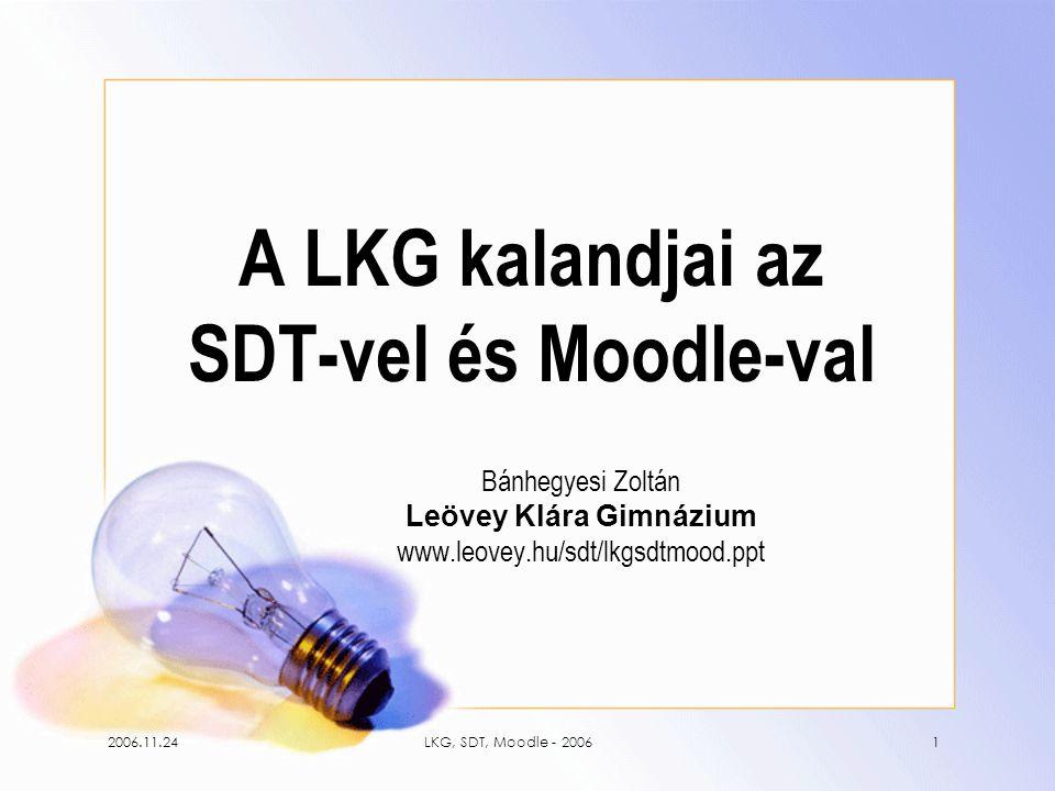 2006.11.24LKG, SDT, Moodle - 20061 A LKG kalandjai az SDT-vel és Moodle-val Bánhegyesi Zoltán Leövey Klára Gimnázium www.leovey.hu/sdt/lkgsdtmood.ppt