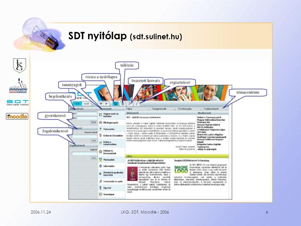 2006.11.24LKG, SDT, Moodle - 20067 Szükséges szoftverek Böngészők: Internet Explorer 6.0 + Firefox 1.0 + Mozilla 1.7 + Netscape 7.2 + Kiegészítő szoftverek ( kellenek !): Adobe Flash Player (animációkhoz) MathPlayer (képletekhez) Adobe SVG Viewer 3.0 (fogalomgráfokhoz) Java Virtual Machine (chat-hez)