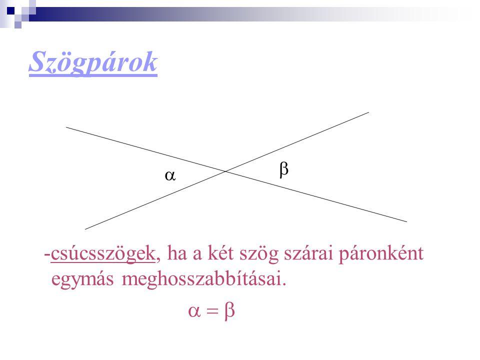 Szögpárok -csúcsszögek, ha a két szög szárai páronként egymás meghosszabbításai.   