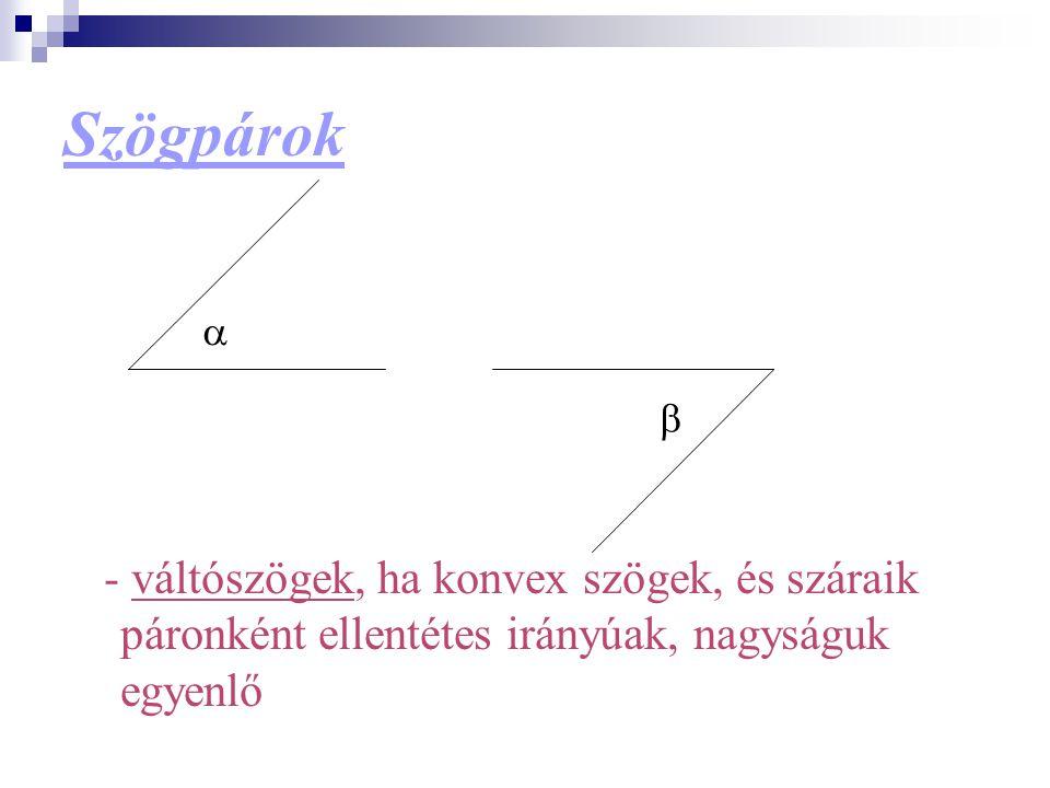 Szögpárok - váltószögek, ha konvex szögek, és száraik páronként ellentétes irányúak, nagyságuk egyenlő  