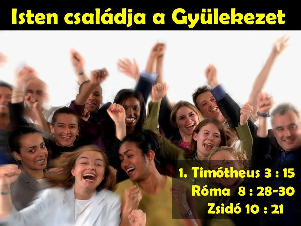 Isten családja a Gyülekezet 1. Timótheus 3 : 15 Róma 8 : 28-30 Zsidó 10 : 21