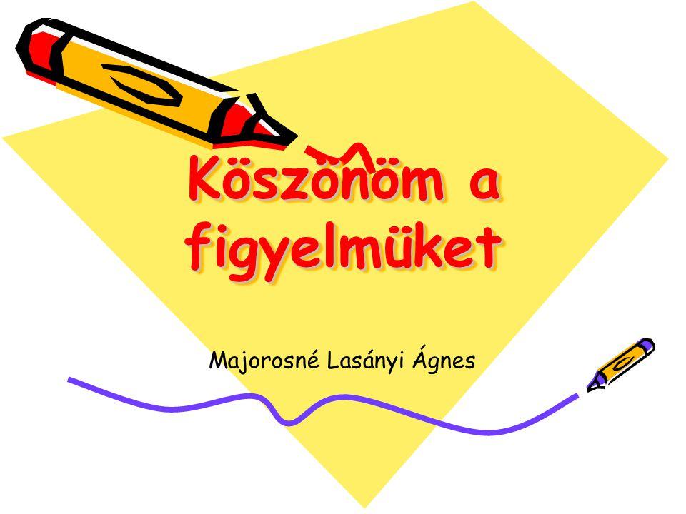 Köszönöm a figyelmüket Majorosné Lasányi Ágnes