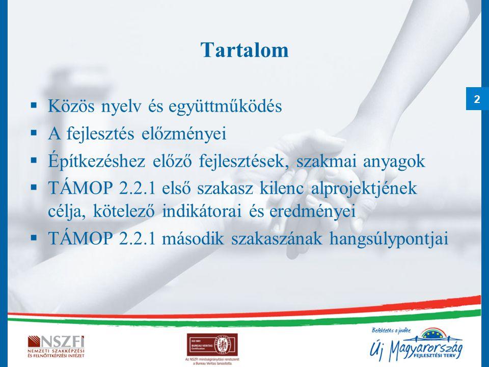2 Tartalom  Közös nyelv és együttműködés  A fejlesztés előzményei  Építkezéshez előző fejlesztések, szakmai anyagok  TÁMOP 2.2.1 első szakasz kilenc alprojektjének célja, kötelező indikátorai és eredményei  TÁMOP 2.2.1 második szakaszának hangsúlypontjai