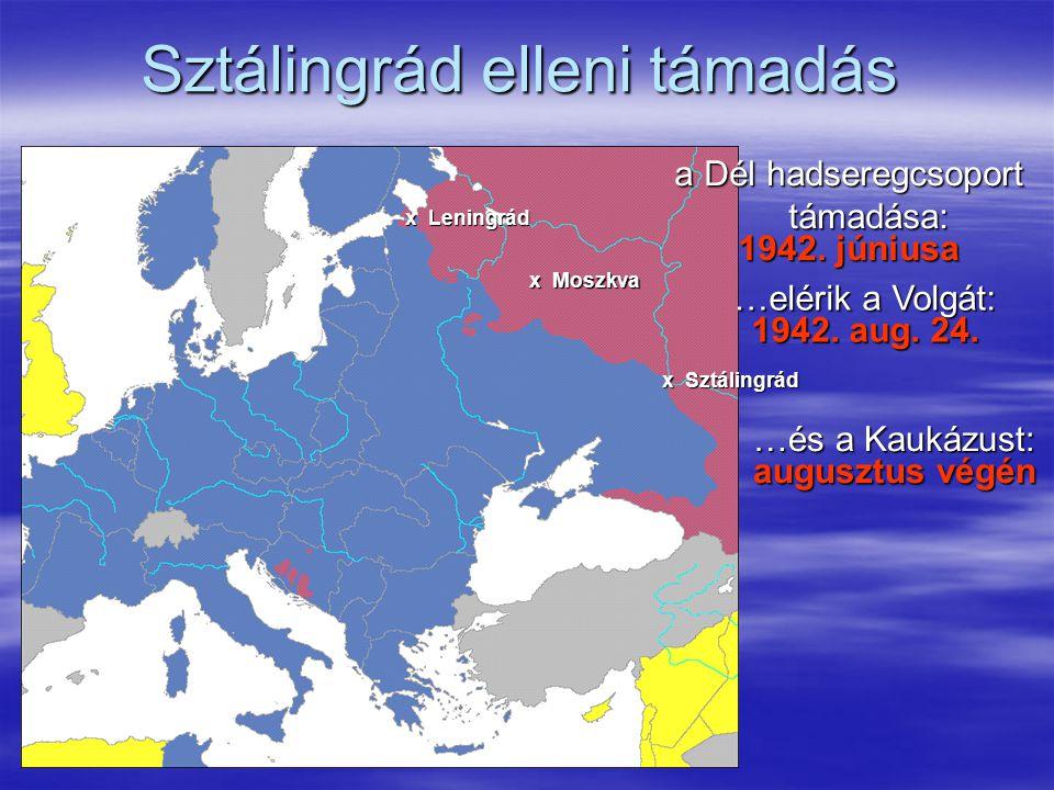 Sztálingrád elleni támadás x Leningrád x Moszkva x Sztálingrád a Dél hadseregcsoport támadása: 1942.