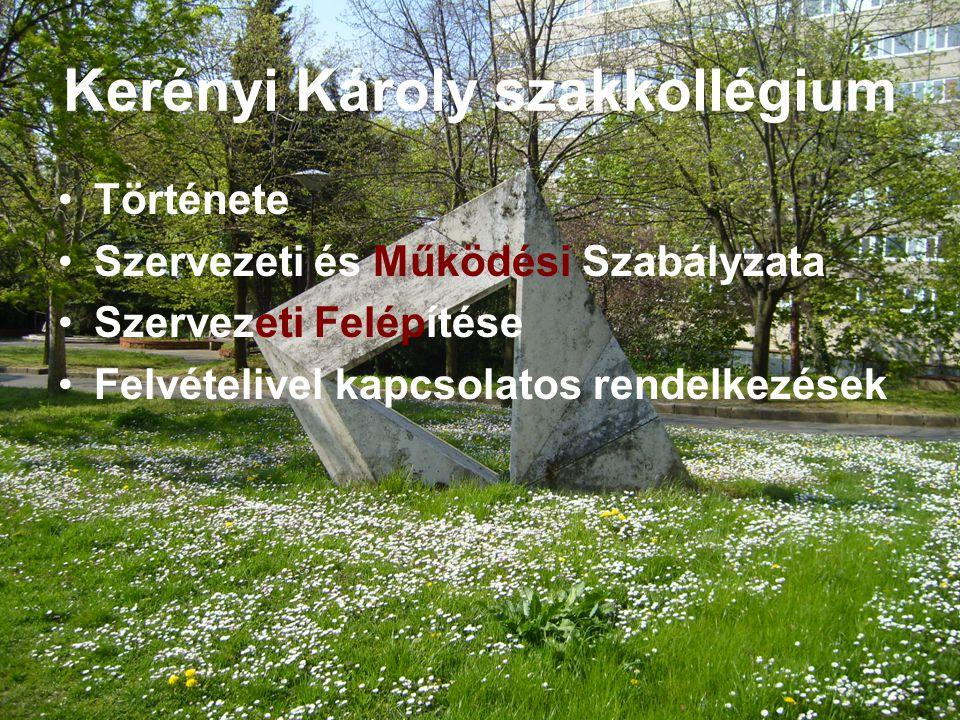 Kerényi Károly szakkollégium Története Szervezeti és Működési Szabályzata Szervezeti Felépítése Felvételivel kapcsolatos rendelkezések