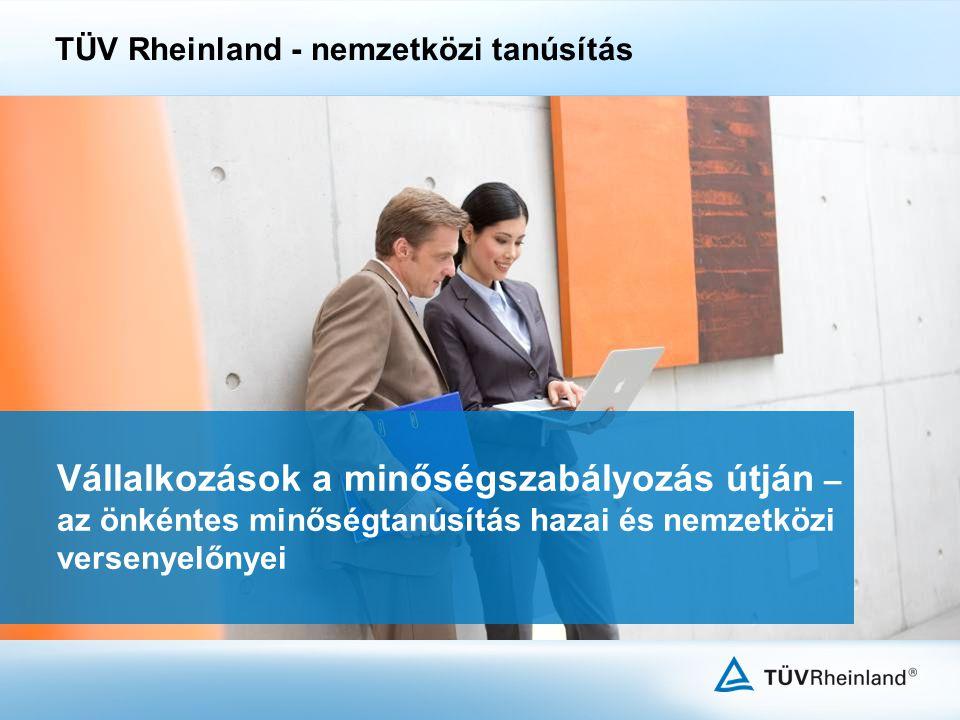 Vállalkozások a minőségszabályozás útján – az önkéntes minőségtanúsítás hazai és nemzetközi versenyelőnyei TÜV Rheinland - nemzetközi tanúsítás