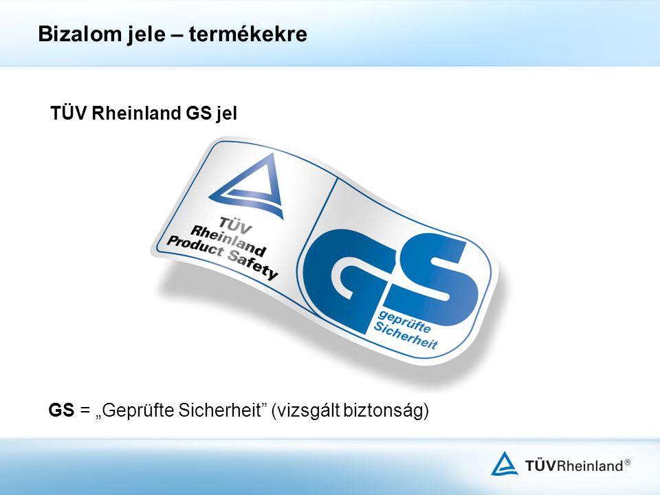 """TÜV Rheinland GS jel Bizalom jele – termékekre GS = """"Geprüfte Sicherheit"""" (vizsgált biztonság)"""