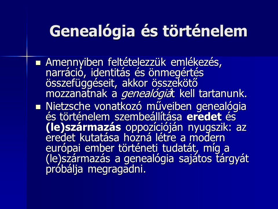 Genealógia és történelem Genealógia és történelem Amennyiben feltételezzük emlékezés, narráció, identitás és önmegértés összefüggéseit, akkor összekötő mozzanatnak a genealógiát kell tartanunk.