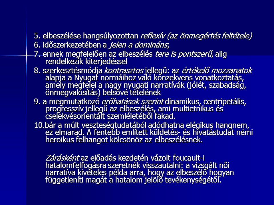 5. elbeszélése hangsúlyozottan reflexív (az önmegértés feltétele) 6.