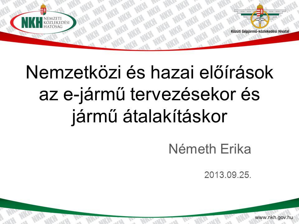 Nemzetközi és hazai előírások az e-jármű tervezésekor és jármű átalakításkor Németh Erika 2013.09.25.