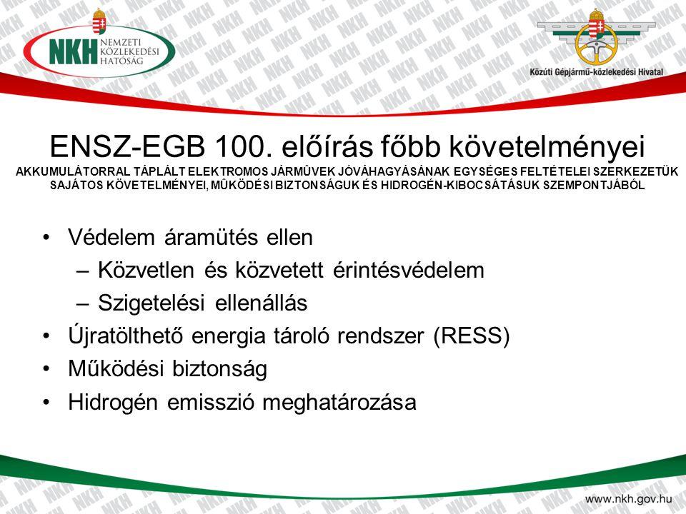 ENSZ-EGB 100. előírás főbb követelményei AKKUMULÁTORRAL TÁPLÁLT ELEKTROMOS JÁRMÛVEK JÓVÁHAGYÁSÁNAK EGYSÉGES FELTÉTELEI SZERKEZETÜK SAJÁTOS KÖVETELMÉNY