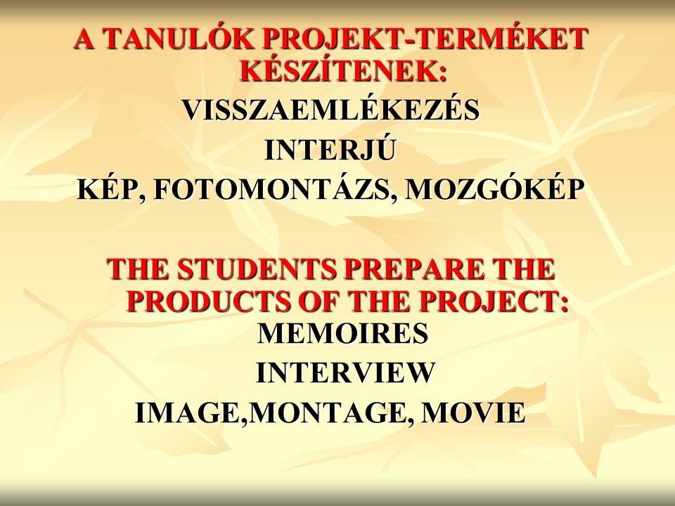 A TANULÓK PROJEKT-TERMÉKET KÉSZÍTENEK: VISSZAEMLÉKEZÉSINTERJÚ KÉP, FOTOMONTÁZS, MOZGÓKÉP THE STUDENTS PREPARE THE PRODUCTS OF THE PROJECT: MEMOIRES INTERVIEW INTERVIEW IMAGE,MONTAGE, MOVIE