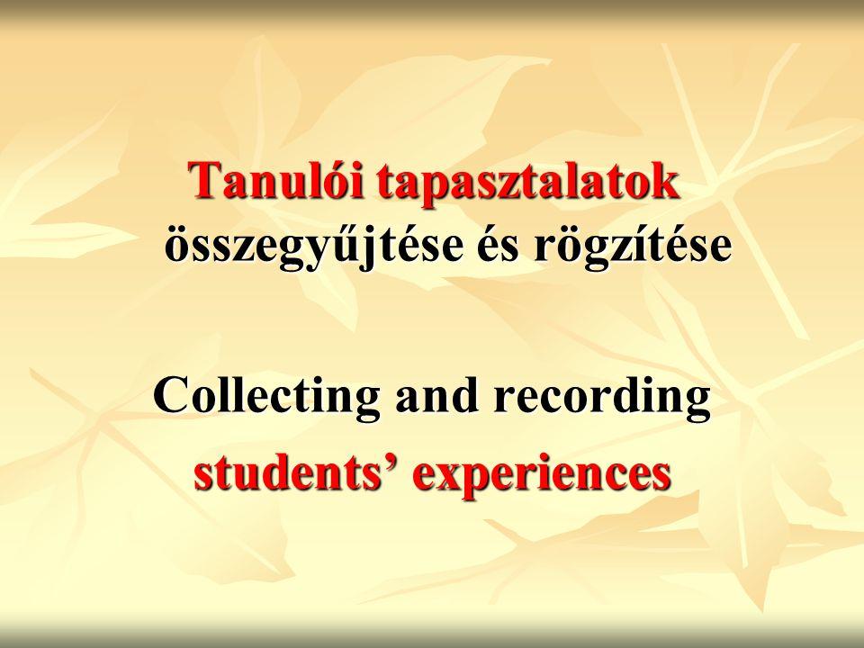 Tanulói tapasztalatok összegyűjtése és rögzítése Collecting and recording students' experiences