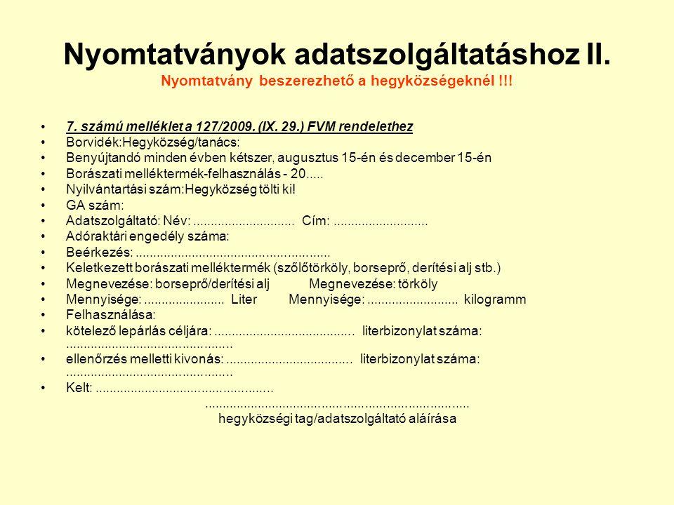 Nyomtatványok adatszolgáltatáshoz II. Nyomtatvány beszerezhető a hegyközségeknél !!! 7. számú melléklet a 127/2009. (IX. 29.) FVM rendelethez Borvidék