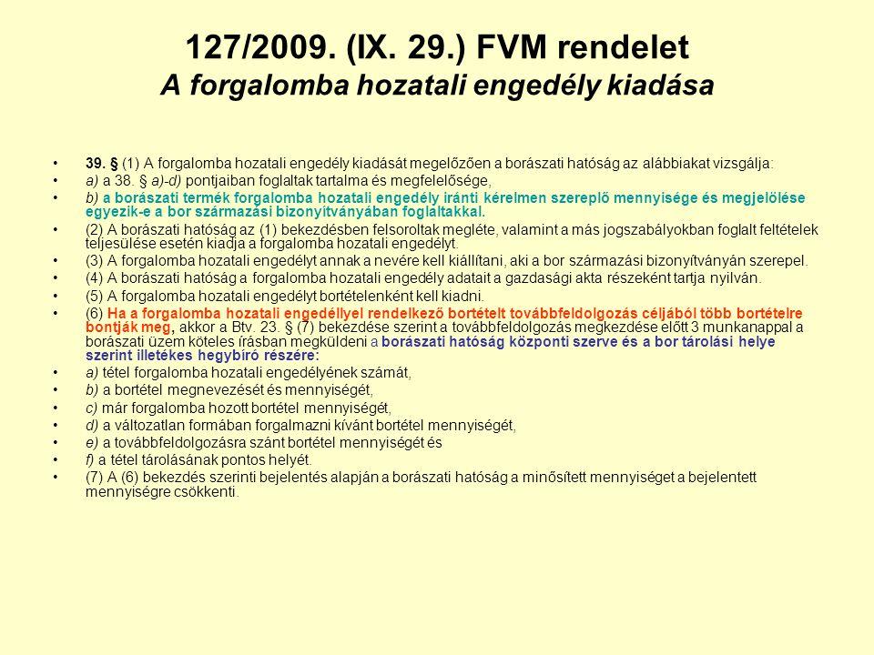 127/2009. (IX. 29.) FVM rendelet A forgalomba hozatali engedély kiadása 39. § (1) A forgalomba hozatali engedély kiadását megelőzően a borászati hatós