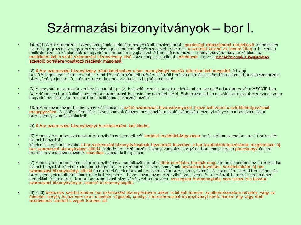 Származási bizonyítványok – bor I. pincekönyvnek a kérelemben szereplő bortételre vonatkozó részének másolatát.14. § (1) A bor származási bizonyítvány