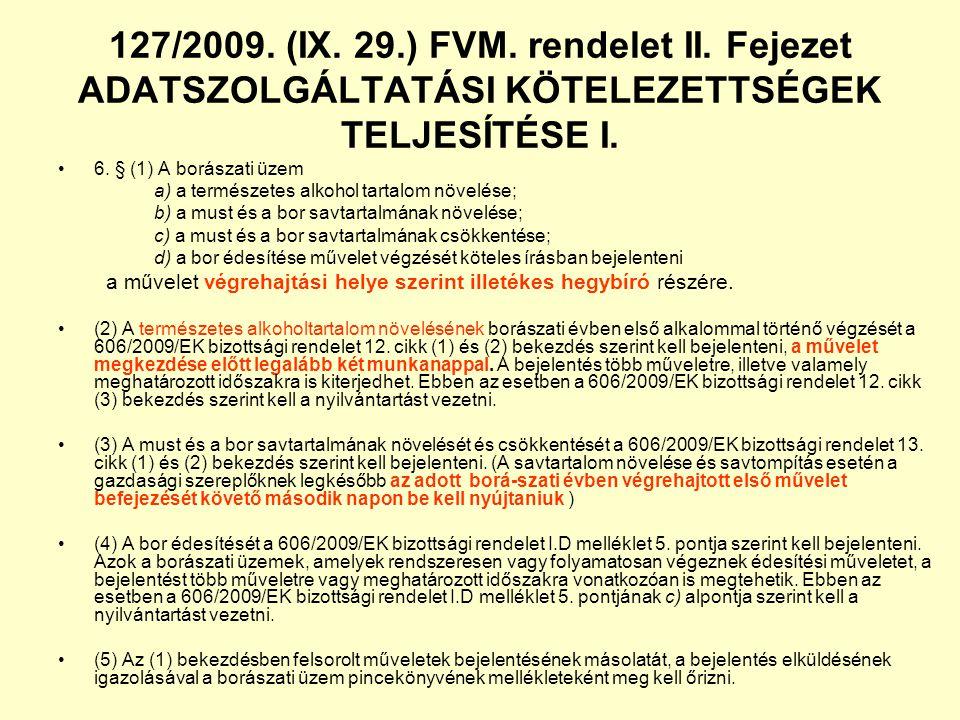 127/2009. (IX. 29.) FVM. rendelet II. Fejezet ADATSZOLGÁLTATÁSI KÖTELEZETTSÉGEK TELJESÍTÉSE I. 6. § (1) A borászati üzem a) a természetes alkohol tart