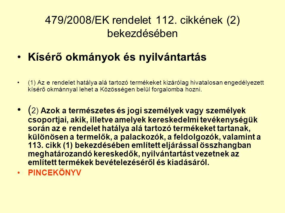 479/2008/EK rendelet 112. cikkének (2) bekezdésében Kísérő okmányok és nyilvántartás (1) Az e rendelet hatálya alá tartozó termékeket kizárólag hivata