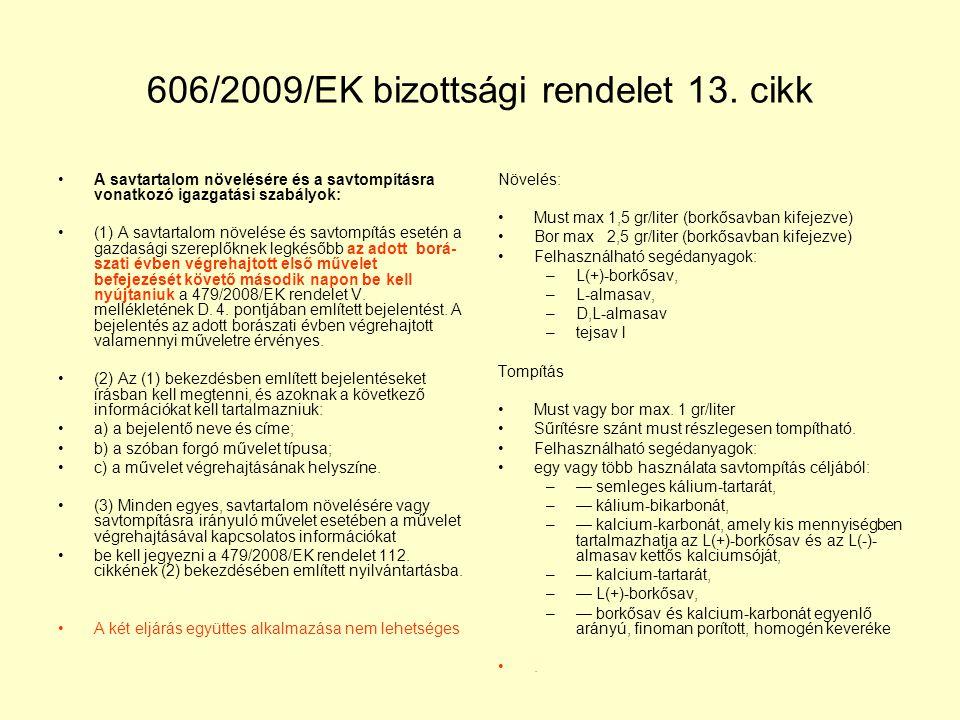 606/2009/EK bizottsági rendelet 13. cikk A savtartalom növelésére és a savtompításra vonatkozó igazgatási szabályok: (1) A savtartalom növelése és sav